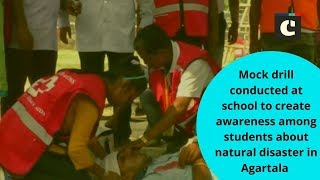 Mock drill conducted at school to create awareness among students about natural disaster in Agartala