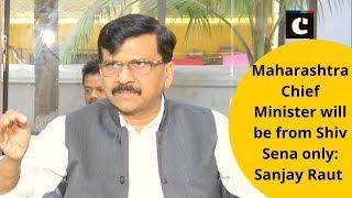 Maharashtra Chief Minister will be from Shiv Sena only: Sanjay Raut