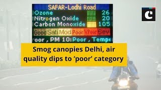 Smog canopies Delhi, air quality dips to 'poor' category