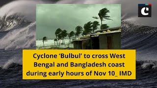 Cyclone 'Bulbul' to cross West Bengal and Bangladesh coast during early hours of Nov 10: IMD