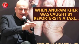 When Anupam Kher Was Caught By Reporters In A Taxi...