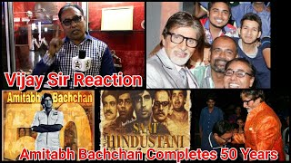 Amitabh Bachchan Completes 50 Years In Hindi Film Industry Reaction By Film Critic Vijay Sir