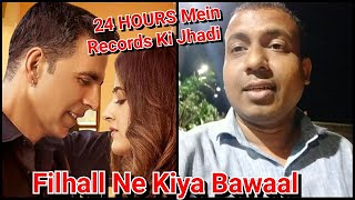 Filhall Song Views And Likes  Record In 24 HOURS Featuring Akshay Kumar And Nupur Sanon