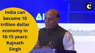 India can become 10 trillion dollar economy in 10-15 years: Rajnath Singh