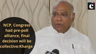 NCP, Congress had pre-poll alliance, final decision will be collective: Kharge