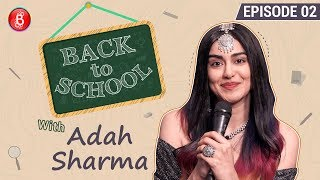 Adah Sharma Reveals She Skipped 3 Years In School | Back To School