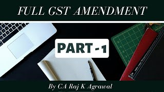 Full GST Amendment for Nov/ Dec 2019 Exams - Part I by CA Raj K Agrawal