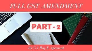 Full GST Amendment for Nov/ Dec 2019 Exams - Part II by CA Raj K Agrawal