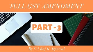 Full GST Amendment for Nov/ Dec 2019 Exams - Part III by CA Raj K Agrawal