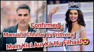 Akshay Kumar Heroine Will Be Manushi Chhillar In Prithviraj Movie