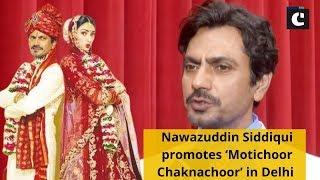Nawazuddin Siddiqui promotes 'Motichoor Chaknachoor' in Delhi
