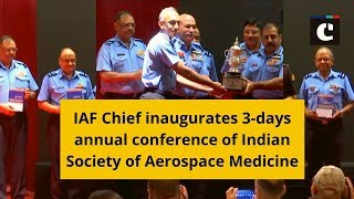 IAF Chief inaugurates 3-days annual conference of Indian Society of Aerospace Medicine