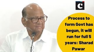Process to form Govt has begun, it will run for full 5 years: Sharad Pawar