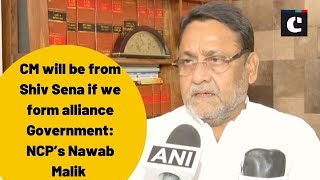 CM will be from Shiv Sena if we form alliance Government: NCP's Nawab Malik