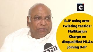 BJP using arm-twisting tactics: Mallikarjun Kharge on disqualified MLAs joining BJP