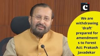We are withdrawing 'draft' prepared for amendments to Forest Act: Prakash Javadekar