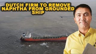 Dutch firm to remove naphtha from grounded ship
