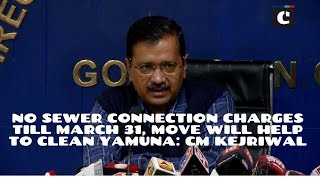No sewer connection charges till March 31, move will help to clean Yamuna: CM Kejriwal