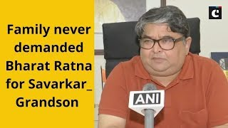 Family never demanded Bharat Ratna for Savarkar: Grandson