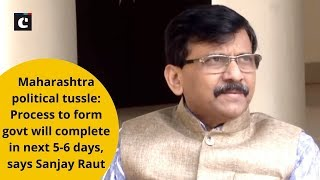 Maharashtra political tussle:  Process to form govt will complete in next 5-6 days, says Sanjay Raut