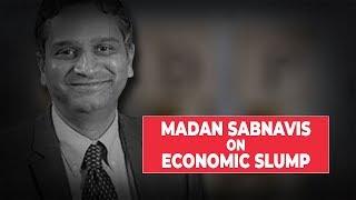 Economic slump: Time to acknowledge, says Madan Sabnavis