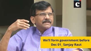 We'll form government before Dec 01_ Sanjay Raut