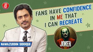 Nawazuddin Siddiqui Opens Up On How His Fans Are Confident That He Can Recreate Joker In Bollywood