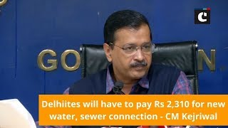 Delhiites will have to pay Rs 2,310 for new water, sewer connection - CM Kejriwal