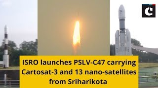 ISRO launches PSLV-C47 carrying Cartosat-3 and 13 nano-satellites from Sriharikota