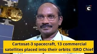 Cartosat-3 spacecraft, 13 commercial satellites placed into their orbits: ISRO Chief