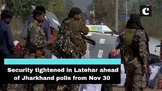 Security tightened in Latehar ahead of Jharkhand polls from Nov 30