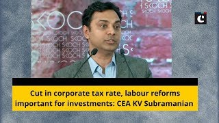 Cut in corporate tax rate, labour reforms important for investments: CEA KV Subramanian