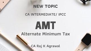 New Topic - Alternate Minimum Tax for CA Intermediate/ IPCC by CA Raj K Agrawal
