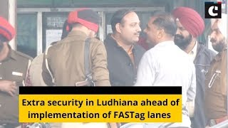 Extra security in Ludhiana ahead of implementation of FASTag lanes