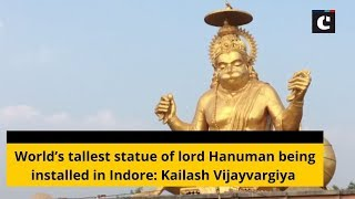 World's tallest statue of lord Hanuman being installed in Indore: Kailash Vijayvargiya
