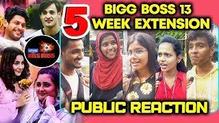 Bigg Boss 13 | Public Reaction On Bigg Boss 5 Week Extension | Happy Or UnHappy | BB 13