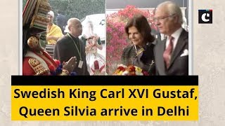 Swedish King Carl XVI Gustaf, Queen Silvia arrive in Delhi