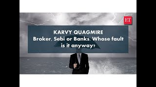 Karvy Quagmire: Broker, Sebi or banks. Whose fault is it anyway?