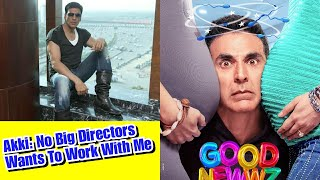 No Big Directors Wanted To Work With Me, Says Akshay Kumar