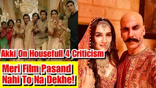 Akshay Kumar On Housefull 4 Criticism, Meri Film Pasand Nahi To Mat Dekho