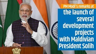 PM Modi's remarks at the launch of several development projects with Maldivian President Solih | PMO