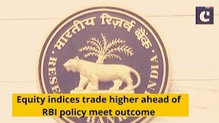Equity indices trade higher ahead of RBI policy meet outcome