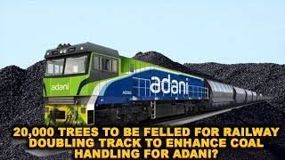 20,000 Trees To Be Felled For Railway Doubling Track To Enhance Coal Handling For Adani?