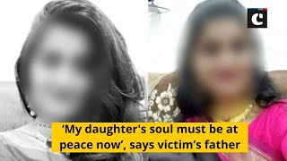 'My daughter's soul must be at peace now', says victim's father