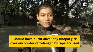 'Should have burnt alive,' say Bhopal girls over encounter of Telangana's rape accused