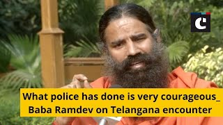 What police has done is very courageous_ Baba Ramdev on Telangana encounter