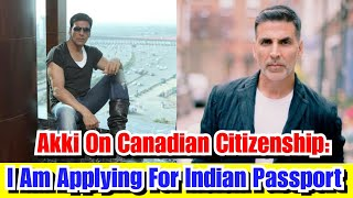 Akshay Kumar Talks About Canadian Citizenship And Indian Passport