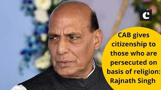 CAB gives citizenship to those who are persecuted on basis of religion: Rajnath Singh
