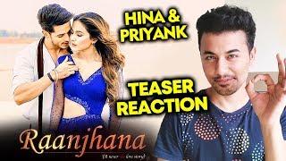 RAANJHANA Teaser Reaction | Arijit Singh Song | Hina Khan & Priyank Sharma | Album Song