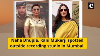 Neha Dhupia, Rani Mukerji spotted outside recording studio in Mumbai